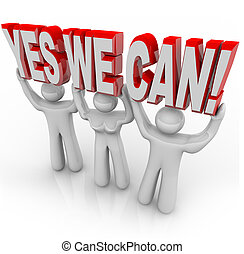 Yes We Can - Determination Team Works Together for Success -...