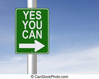 Yes You Can - A modified one way sign with a motivational ...