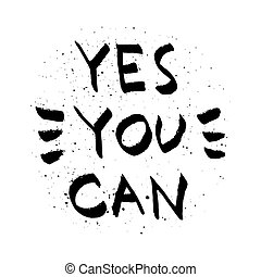 Yes You Can lettering. Motivational quote black and white vector