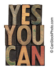 Yes you can - motivational slogan in wood type - Yes you can...