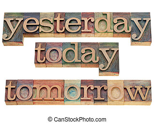 yesterday, today, tomorrow - isolated text in vintage wood printing blocks