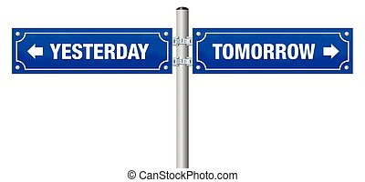 Yesterday Tomorrow Street Sign - YESTERDAY and TOMORROW,...