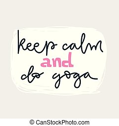 Yoga vector lettering. Keep calm and do yoga. Flat minimalist style.