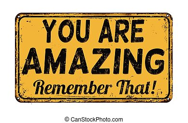 You are amazing, remember that vintage rusty metal sign on a white background, vector illustration
