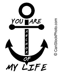 You are anchor of my life. Typographical Background