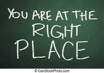 You are at the right place words on chalkboard backgruond
