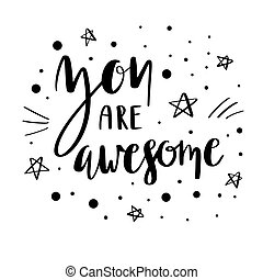 You are awesome lettering quote.
