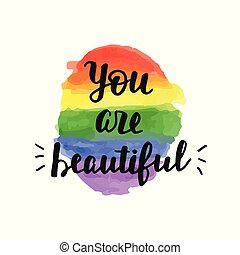 You are beautiful. Inspirational Gay Pride poster with watercolor rainbow spectrum flag, brush lettering. Homosexuality emblem. LGBT rights concept.