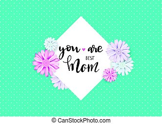 You are best mom lettering quote.