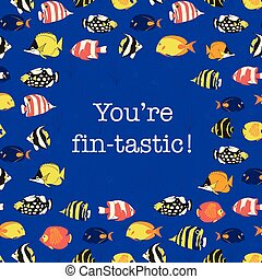 You are fantastic. Promotion and motivation quote with tropical reef fish. Poster, greeting card, postcard, sympathy quote, web banner, post, post. Achievement you did it lettering.