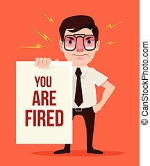 You are fired. Angry boss