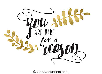 You are here for a reason typography Design with gold Laurel Accents