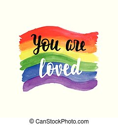 You are loved badge. Inspirational Gay Pride poster with watercolor rainbow spectrum flag, brush lettering. Homosexuality emblem. LGBT rights concept.