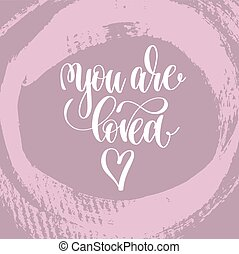 you are loved hand lettering inscription, love letters