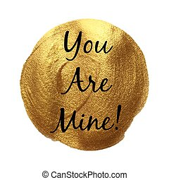 You Are Mine vector quote hand drawn illustration icon card isolated paint hand drawn gold