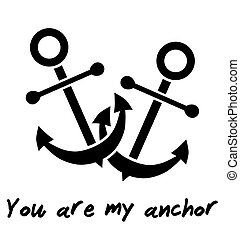 YOU ARE MY ANCHOR declaration of love. Isolated on white...