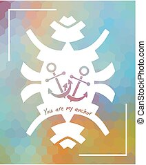 You are my anchor over polygonal mosaic background