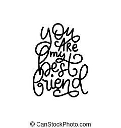 You Are My Best Friend, hand lettering. Vector calligraphic design for greeting card, festive poster etc.