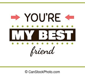 You are MY BEST FRIEND Label