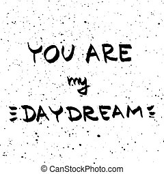 You are My Daydreams lettering. Love quote black on white vector