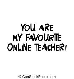 You are my favourite online teacher. Education quote. Cute ...