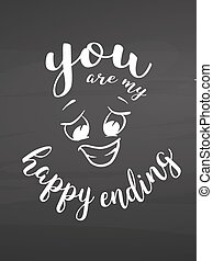 You are my happy ending on chalkboard. Handdrawn vector...