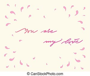 You are my love, hand written lettering. Romantic love calligraphy card inscription. Valentine day handmade calligraphy