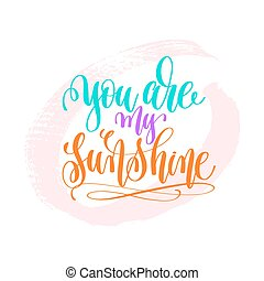 you are my sunshine - hand lettering poster on pink brush stroke