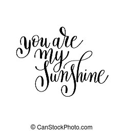 you are my sunshine handwritten lettering quote about love...