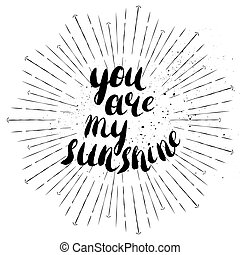 You are my sunshine - romantic quote for valentines day card...