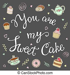You are my sweet cake hand lettering.