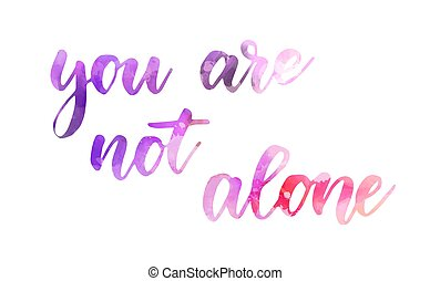 You are not alone - inspirational handwritten modern calligraphy lettering text. Inspirational handlettering.