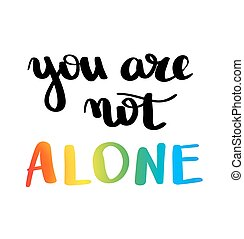 You are not alone. Gay pride slogan with hand written...