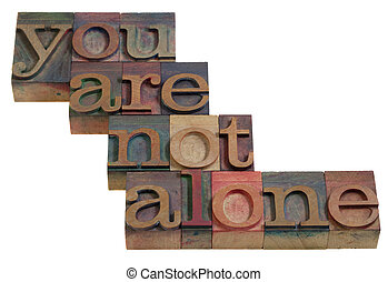 you are not alone - words in vintage wooden letterpress ...