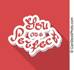 You are perfect hand drawn text
