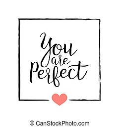You Are Perfect. Handwritten Lettering Quote About Love. For Valentine s Day Design, Wedding Invitation, Printable Wall Art, Poster. Typography . Vector Illustration.
