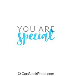 You are special, calligraphic inscription handmade. Greeting card template design