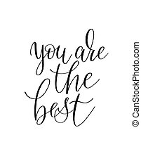 you are the best black and white hand written ink lettering...