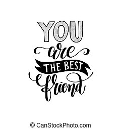 you are the best friend black and white hand written lettering