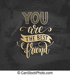 you are the best friend gold hand written lettering positive quo