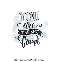 you are the best friend hand written lettering positive quote