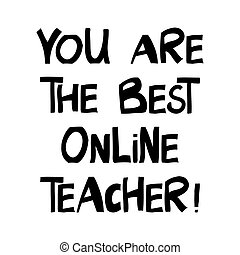 You are the best online teacher. Education quote. Cute hand ...