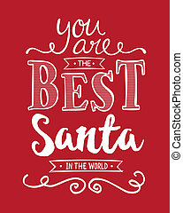 You are the Best Santa in the World Typography Art Design...