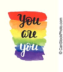You are you badge. Gay pride poster rainbow spectrum flag, brush lettering. Homosexuality emblem. LGBT rights concept. Parade announcement banner, event placard, sticker, invitation card design