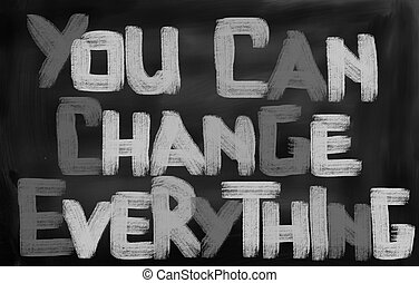You Can Change Everything Concept