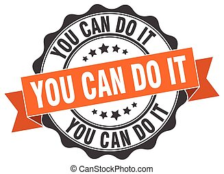 you can do it stamp. sign. seal
