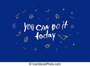 You can do it today vector handwritten lettering.