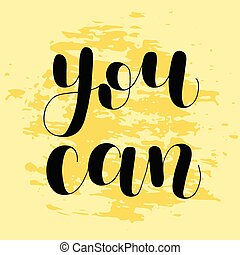You can. Lettering illustration. - You can. Lettering vector...