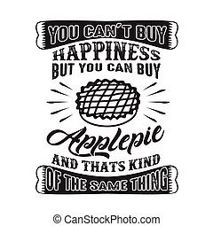 You can t buy Happiness But you can buy Apple pie And that is kind of the same thing good for cricut