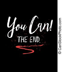 You Can! The End. Brush Script Typography Design Art poster with white letters and red emphasis swash
